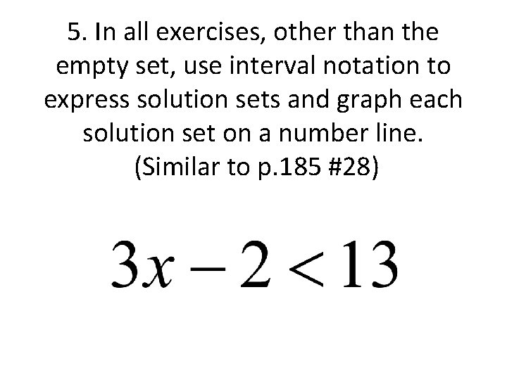 5. In all exercises, other than the empty set, use interval notation to express