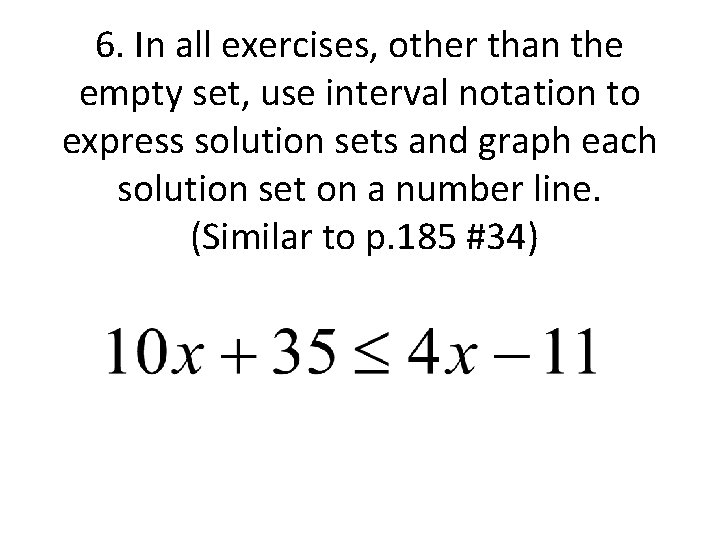 6. In all exercises, other than the empty set, use interval notation to express