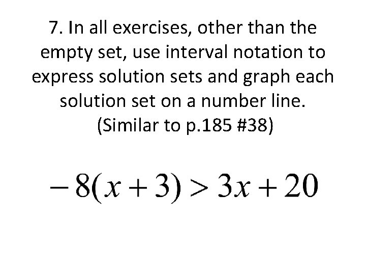 7. In all exercises, other than the empty set, use interval notation to express