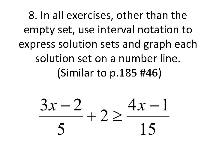 8. In all exercises, other than the empty set, use interval notation to express