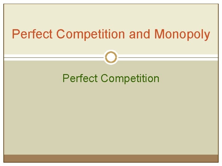 Perfect Competition and Monopoly Perfect Competition