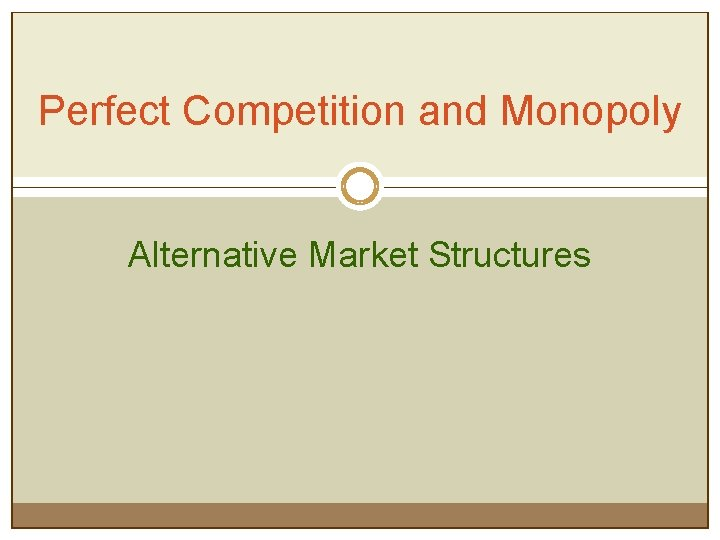 Perfect Competition and Monopoly Alternative Market Structures