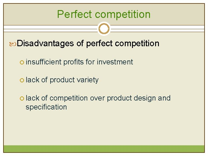 Perfect competition Disadvantages of perfect competition ¡ insufficient profits for investment ¡ lack of
