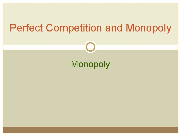 Perfect Competition and Monopoly