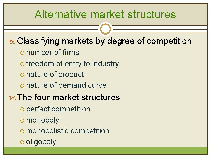 Alternative market structures Classifying markets by degree of competition ¡ number of firms ¡
