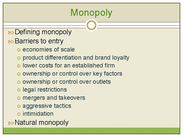 Monopoly Defining monopoly Barriers to entry ¡ economies of scale ¡ product differentiation and