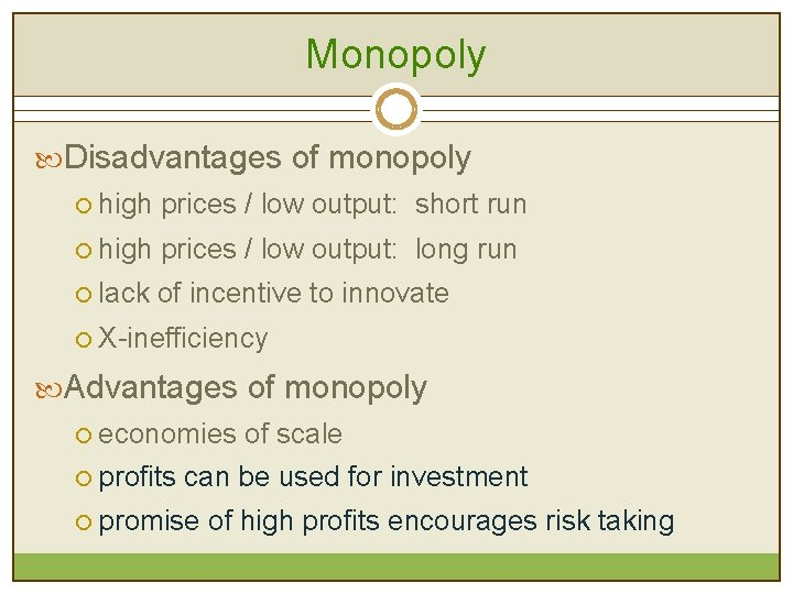 Monopoly Disadvantages of monopoly ¡ high prices / low output: short run ¡ high