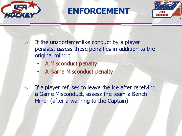 ENFORCEMENT Zero Tolerance 3 o If the unsportsmanlike conduct by a player persists, assess