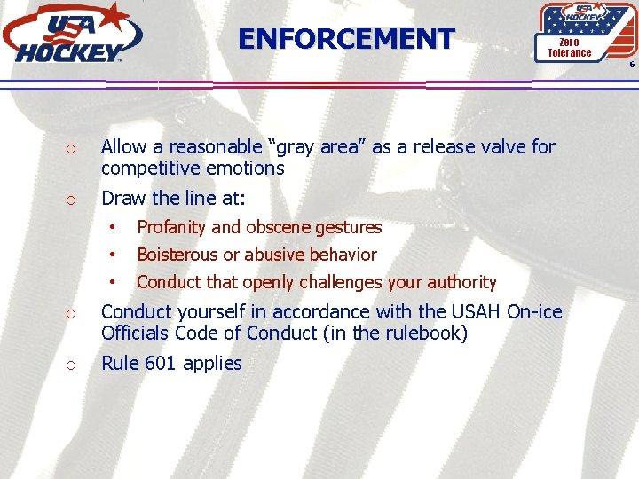 """ENFORCEMENT Zero Tolerance 6 o Allow a reasonable """"gray area"""" as a release valve"""