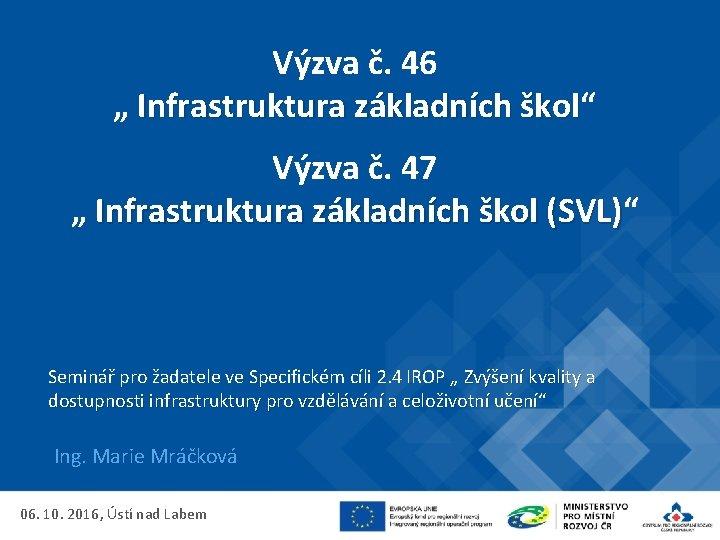 """Výzva č. 46 """" Infrastruktura základních škol"""" Infrastruktura základních škol Výzva č. 47 """""""