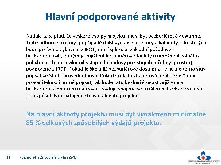 Hlavní podporované aktivity Nadále také platí, že veškeré vstupy projektu musí být bezbariérově dostupné.