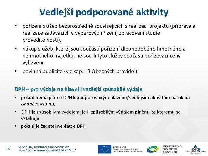Vedlejší podporované aktivity • pořízení služeb bezprostředně souvisejících s realizací projektu (příprava a realizace