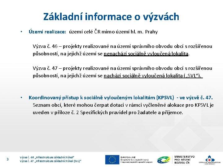 Základní informace o výzvách Území realizace: území celé ČR mimo území hl. m. Prahy