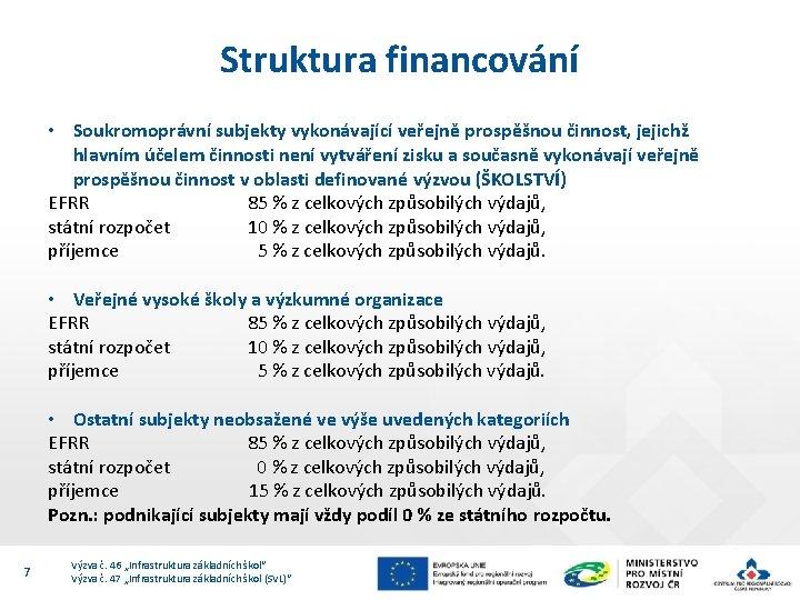 Struktura financování • Soukromoprávní subjekty vykonávající veřejně prospěšnou činnost, jejichž hlavním účelem činnosti není