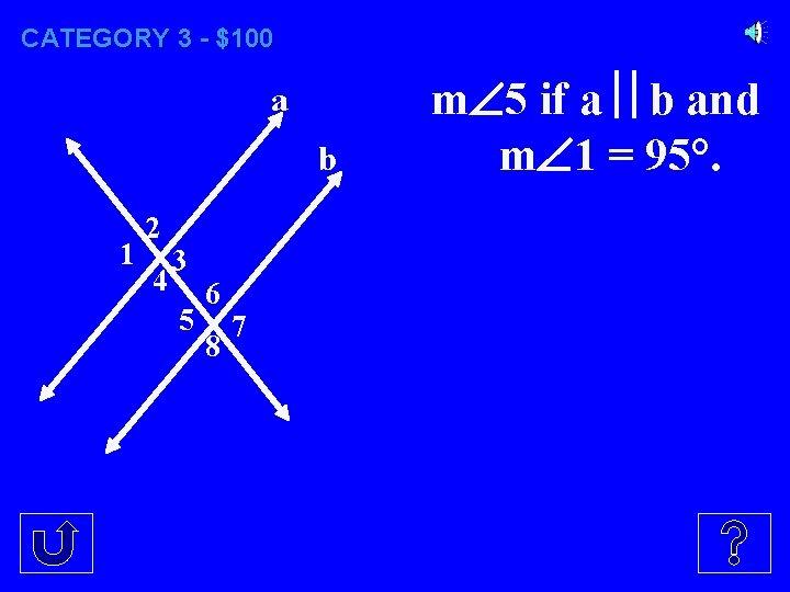 CATEGORY 3 - $100 a b 1 2 4 3 5 6 8 7