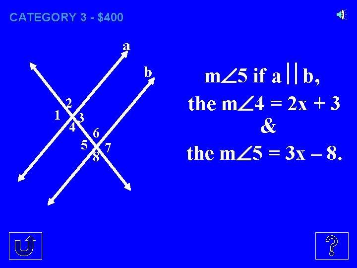 CATEGORY 3 - $400 a b 1 2 4 3 5 6 8 7