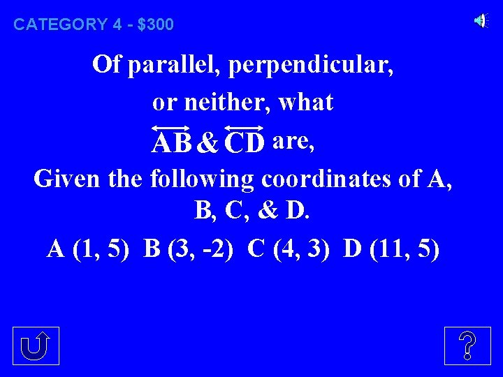 CATEGORY 4 - $300 Of parallel, perpendicular, or neither, what AB & CD are,