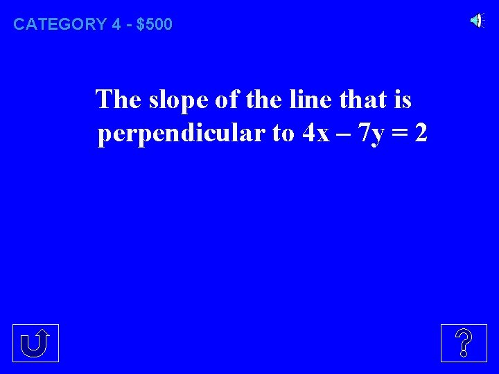CATEGORY 4 - $500 The slope of the line that is perpendicular to 4