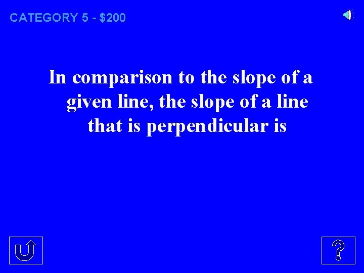 CATEGORY 5 - $200 In comparison to the slope of a given line, the