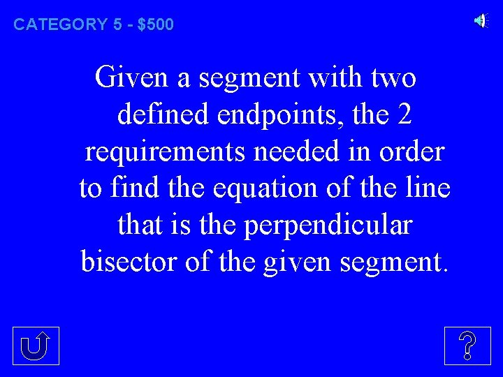 CATEGORY 5 - $500 Given a segment with two defined endpoints, the 2 requirements