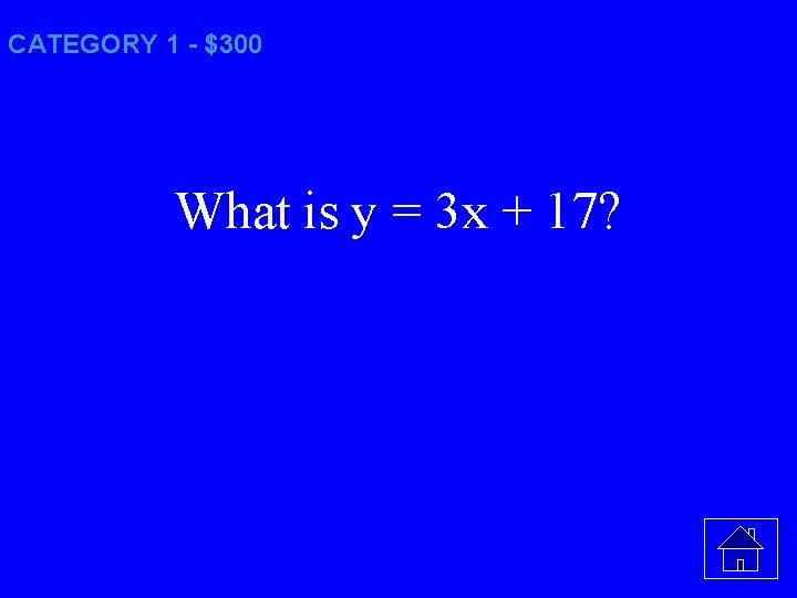 CATEGORY 1 - $300 What is y = 3 x + 17?