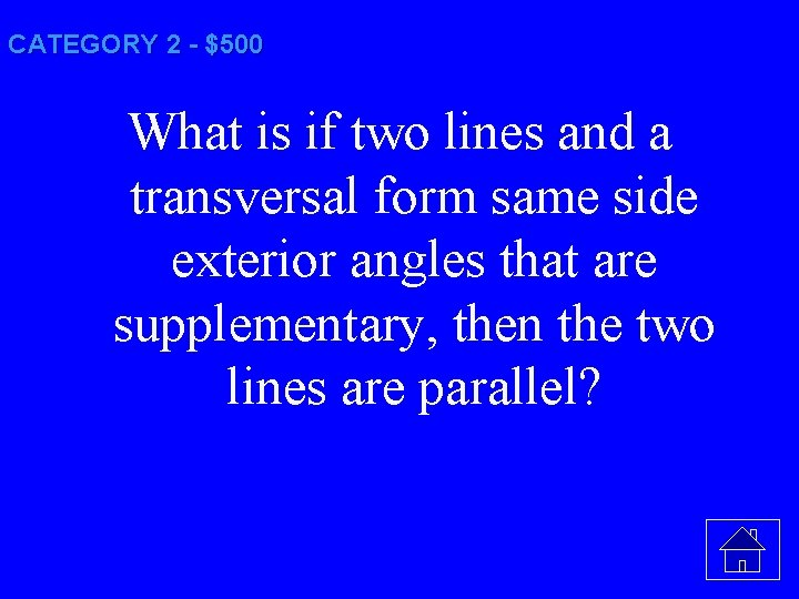 CATEGORY 2 - $500 What is if two lines and a transversal form same