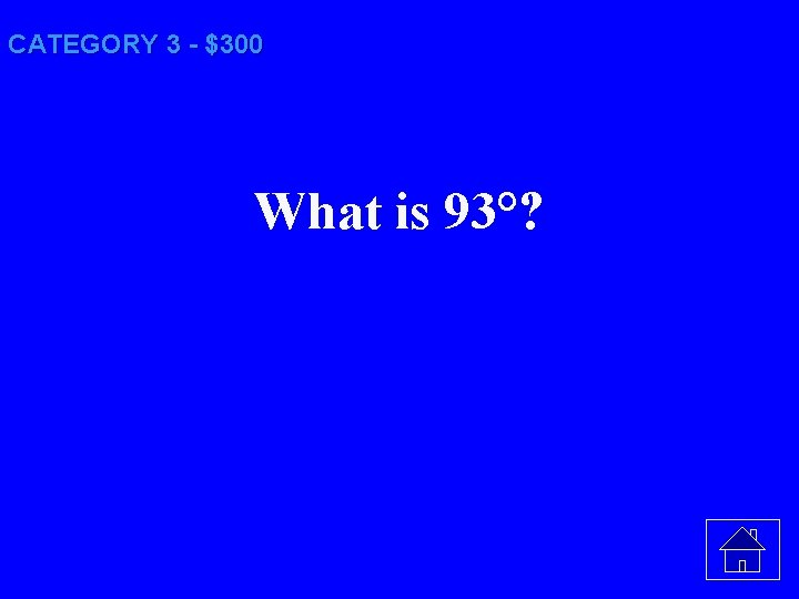 CATEGORY 3 - $300 What is 93°?