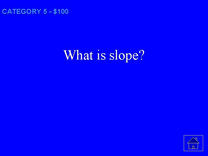 CATEGORY 5 - $100 What is slope?
