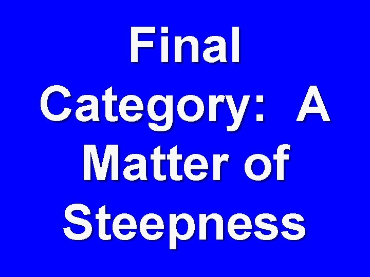 Final Category: A Matter of Steepness