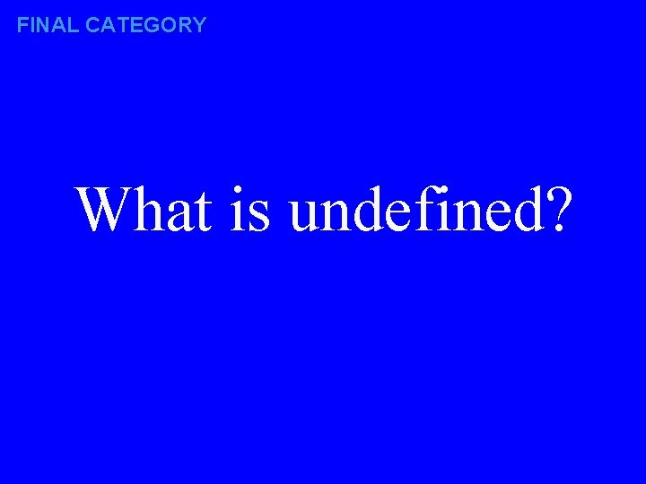 FINAL CATEGORY What is undefined?