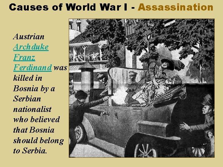 Causes of World War I - Assassination Austrian Archduke Franz Ferdinand was killed in
