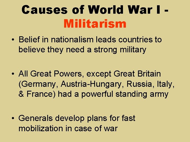Causes of World War I Militarism • Belief in nationalism leads countries to believe