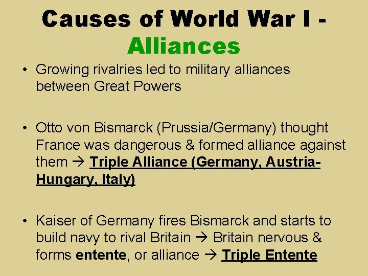Causes of World War I Alliances • Growing rivalries led to military alliances between