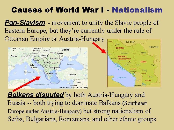 Causes of World War I - Nationalism Pan-Slavism - movement to unify the Slavic