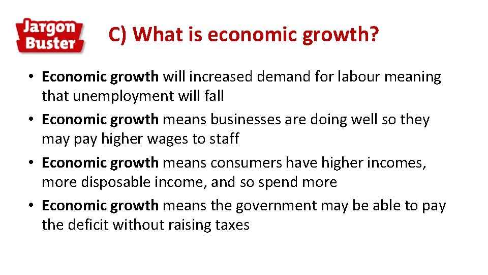 C) What is economic growth? • Economic growth will increased demand for labour meaning