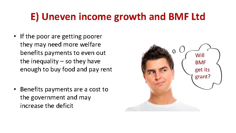E) Uneven income growth and BMF Ltd • If the poor are getting poorer