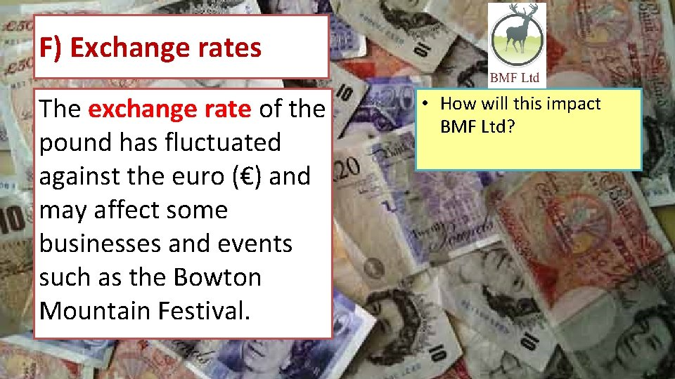 F) Exchange rates The exchange rate of the pound has fluctuated against the euro