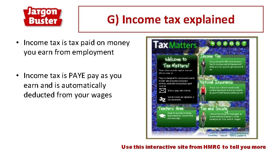 G) Income tax explained • Income tax is tax paid on money you earn