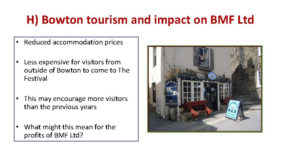 H) Bowton tourism and impact on BMF Ltd • Reduced accommodation prices • Less