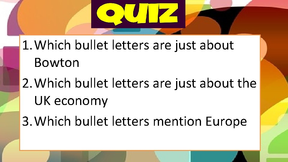 1. Which bullet letters are just about Bowton 2. Which bullet letters are just