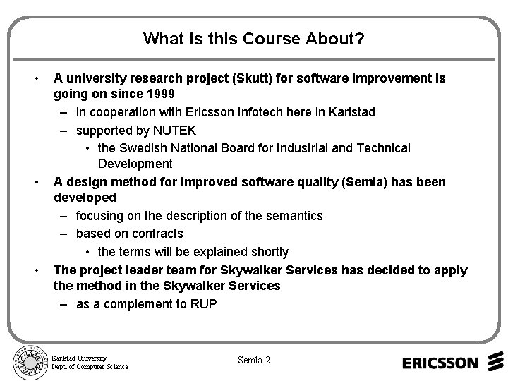 What is this Course About? • • • A university research project (Skutt) for
