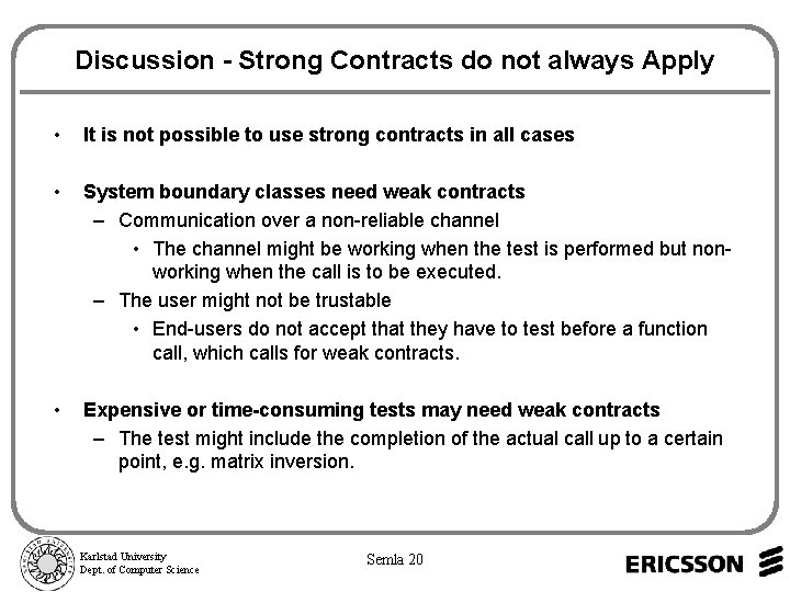 Discussion - Strong Contracts do not always Apply • It is not possible to