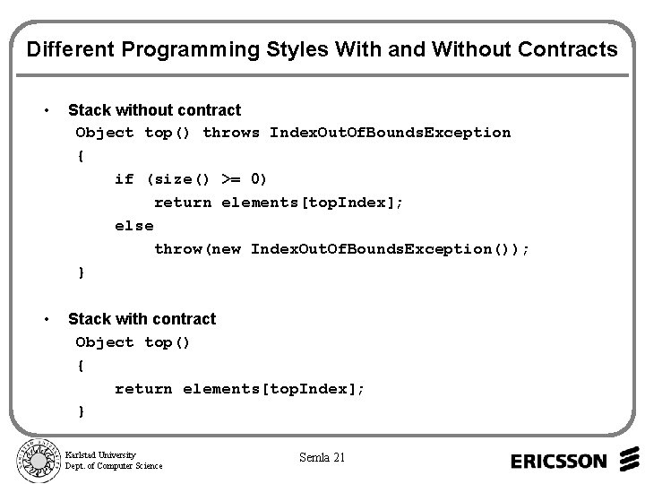 Different Programming Styles With and Without Contracts • Stack without contract Object top() throws