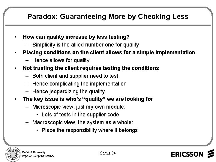 Paradox: Guaranteeing More by Checking Less • • How can quality increase by less