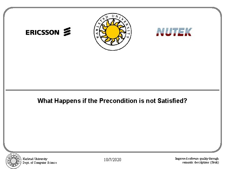 What Happens if the Precondition is not Satisfied? Karlstad University Dept. of Computer Science