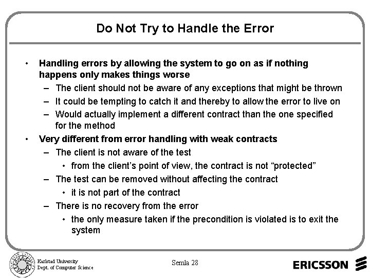 Do Not Try to Handle the Error • • Handling errors by allowing the