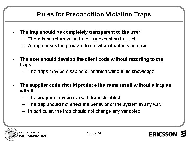 Rules for Precondition Violation Traps • The trap should be completely transparent to the