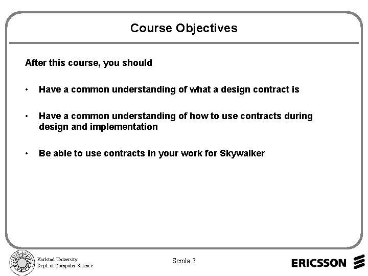 Course Objectives After this course, you should • Have a common understanding of what