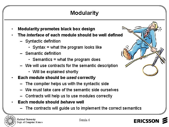 Modularity • • Modularity promotes black box design The interface of each module should