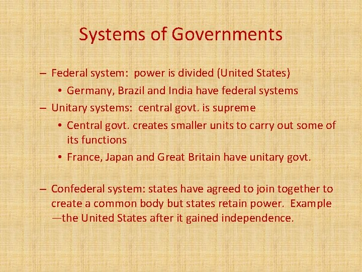 Systems of Governments – Federal system: power is divided (United States) • Germany, Brazil